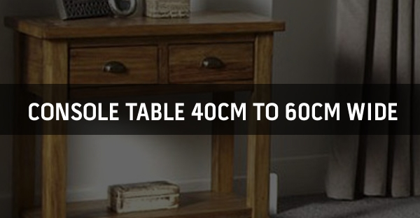 Console Table 40cm to 60cm Wide