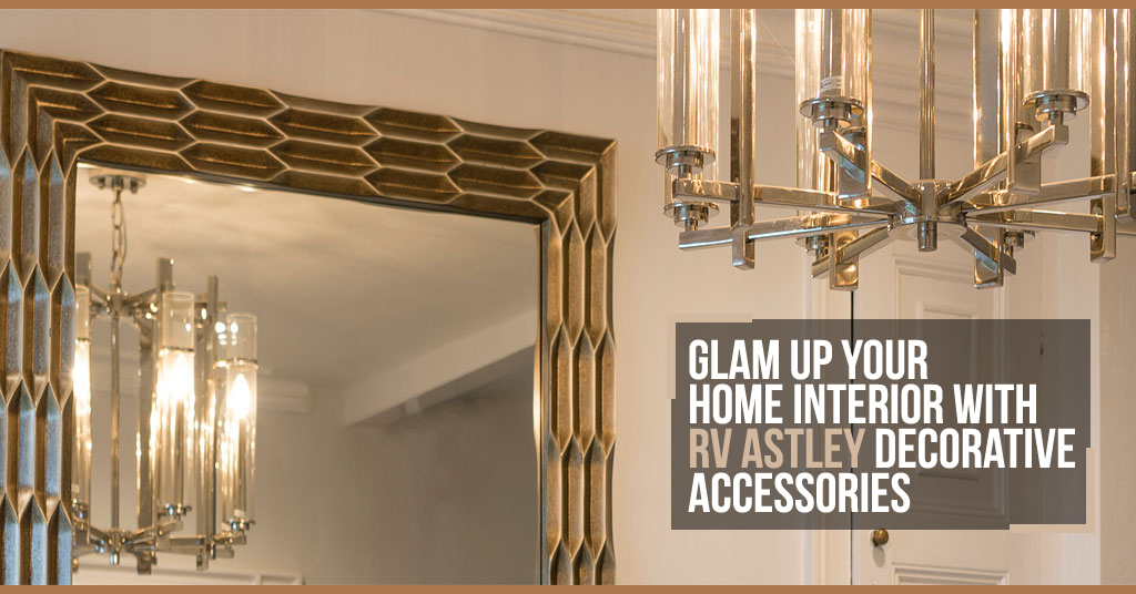 Glam Up Your Home Interior With RV Astley Decorative Accessories