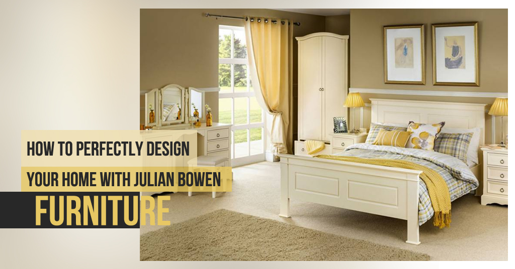 How to Perfectly Design your home with Julian Bowen furniture