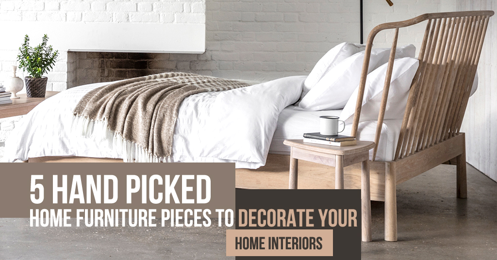 5 Hand Picked Home Furniture Pieces to decorate your Home Interiors