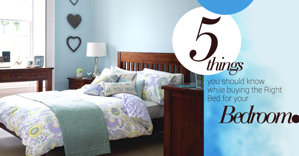 5 Things you should know while buying the Right Bed for your Bedroom