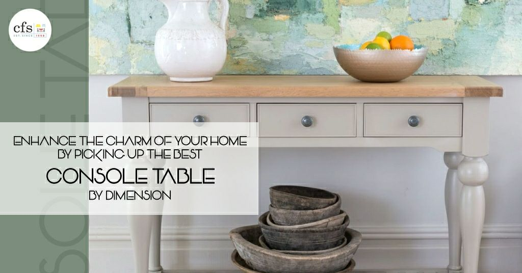 Enhance The Charm Of Your Home By Picking Up The Best Console Table By Dimension