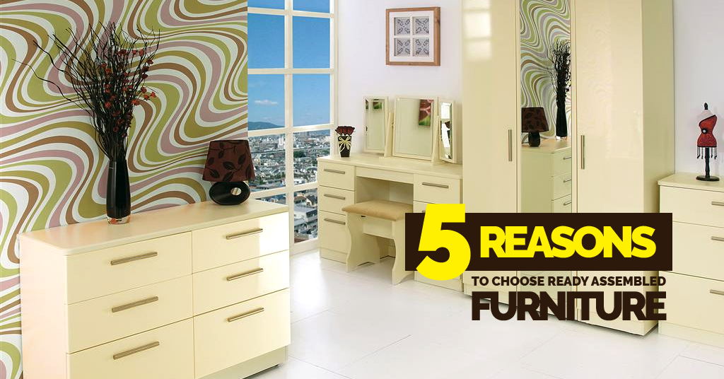 5 Reasons To Choose Ready Assembled Furniture