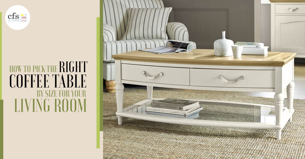 How To Pick The Right Coffee Table By Size For Your Living Room
