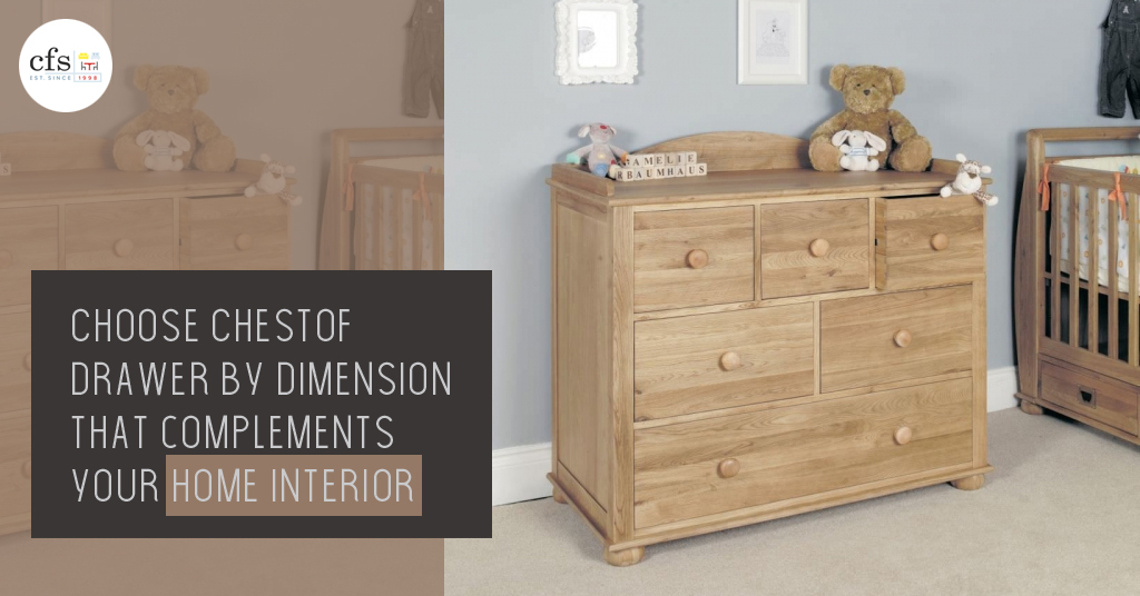 Choose Chest Of Drawer By Dimension That Complements Your Home Interior