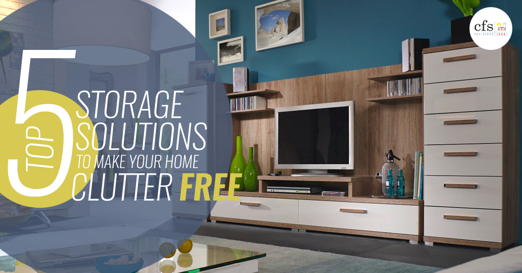 Top 5 Storage Solutions to make your Home Clutter-Free