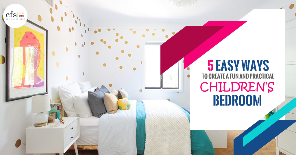 5 Easy Ways to Create a Fun and Practical Children's Bedroom